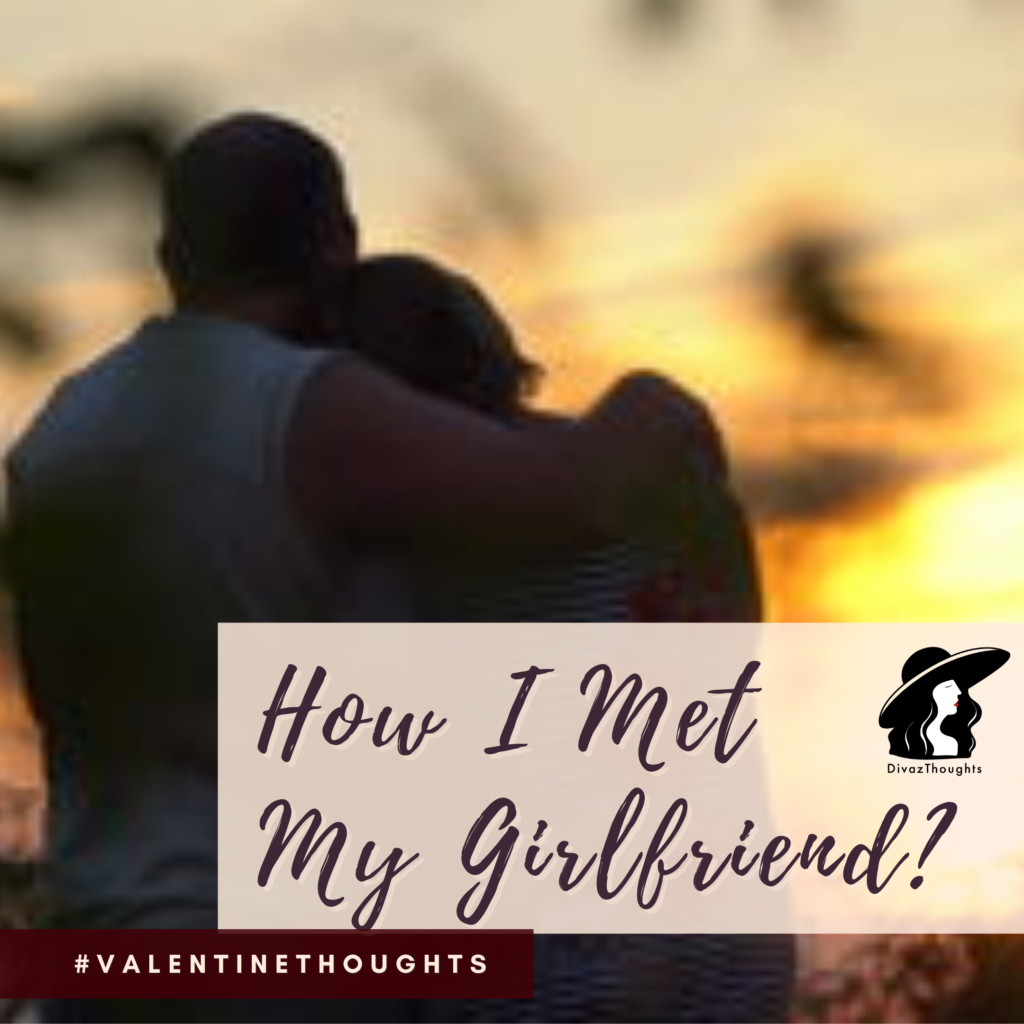 valentines day, valentine thoughts, how i met my girlfriend