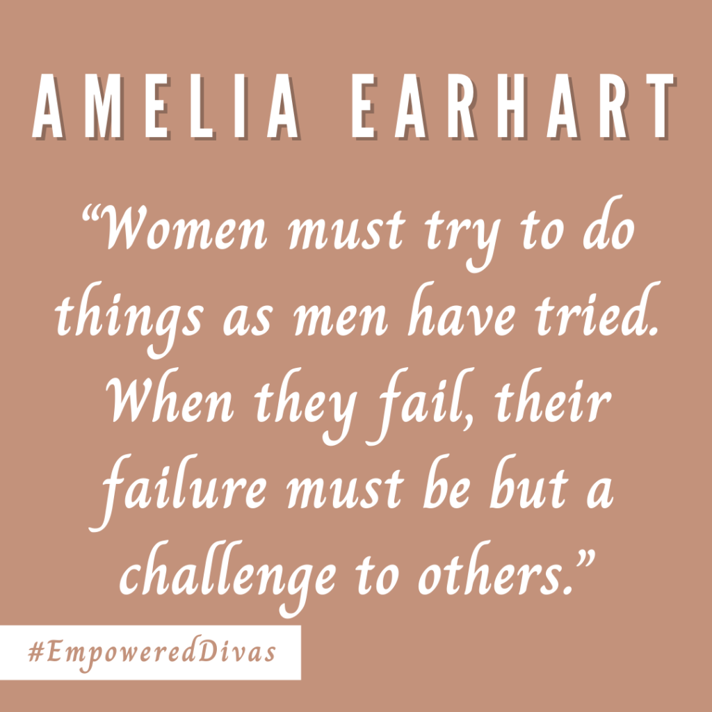Empowered Divas, women empowerment, international womens day, empowered diva, divazthoughts, amelia earheart, fly solo, aviation aviatrix, first woman to fly, amelia, gender roles